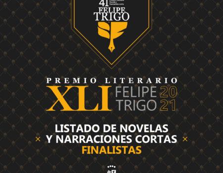 LISTADO DE NOVELAS Y NARRACIONES CORTAS FINALISTAS DE LA XLI EDICIÓN DEL PREMIO LITERARIO FELIPE TRIGO